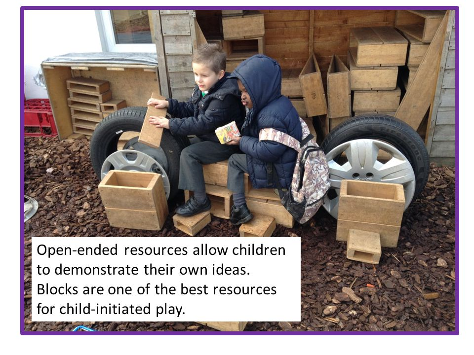 Open-ended resources allow children to demonstrate their own ideas