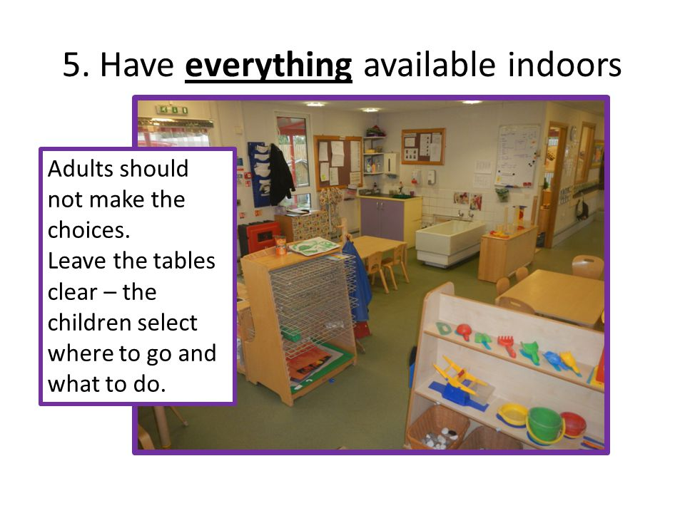 5. Have everything available indoors