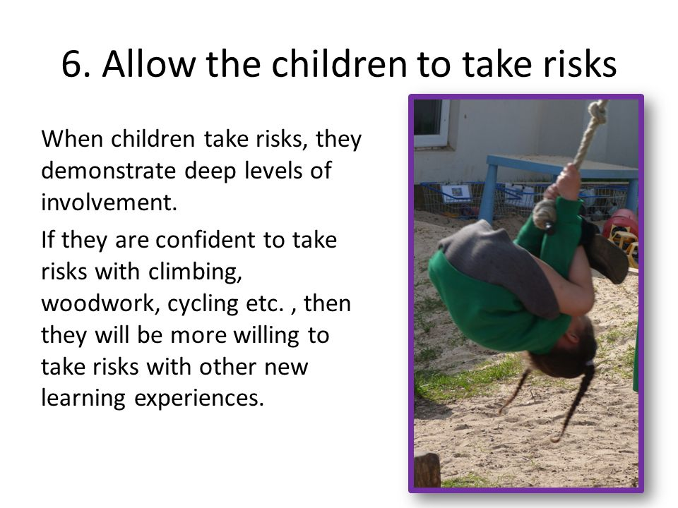 6. Allow the children to take risks