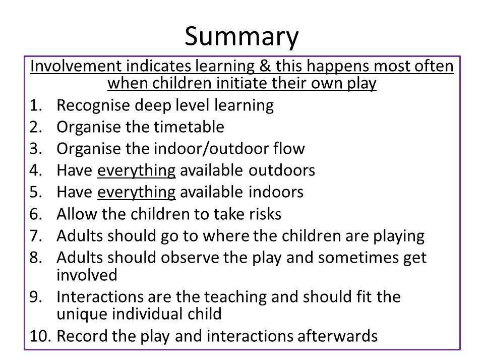 Summary Involvement indicates learning & this happens most often when children initiate their own play.