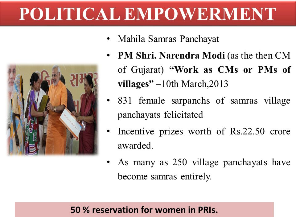 POLITICAL EMPOWERMENT 50 % reservation for women in PRIs.