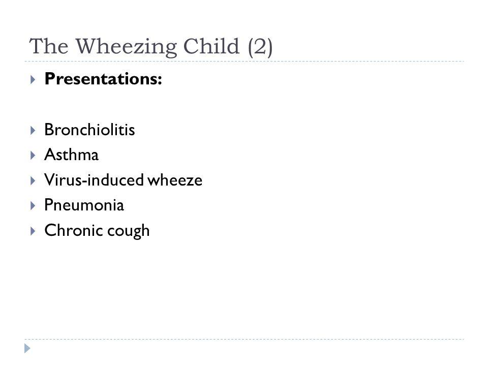The Wheezing Child (2) Presentations: Bronchiolitis Asthma