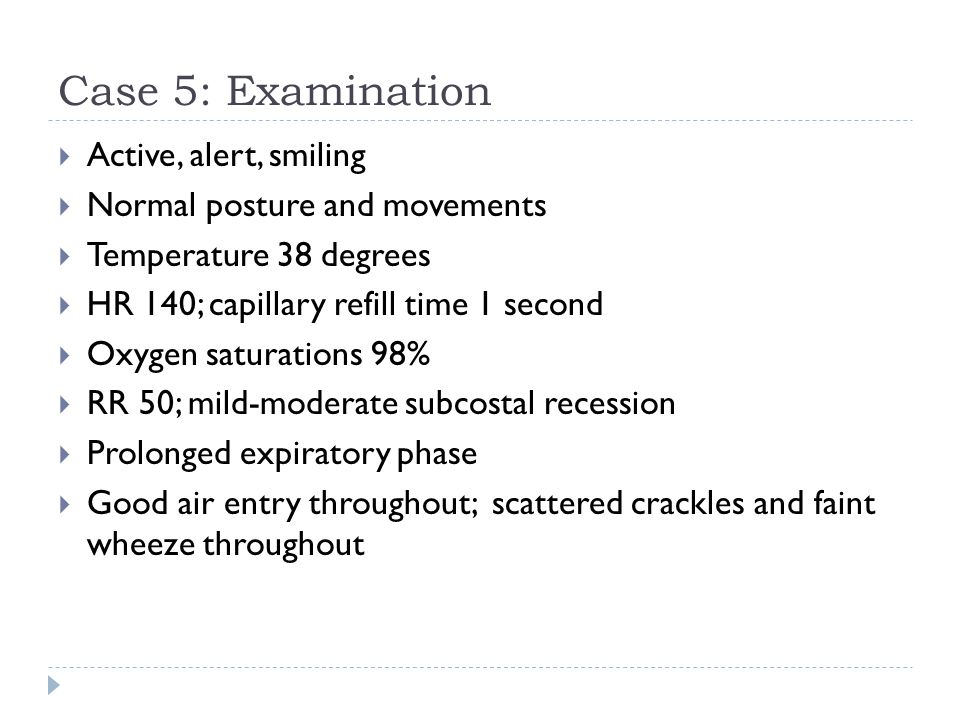 Case 5: Examination Active, alert, smiling