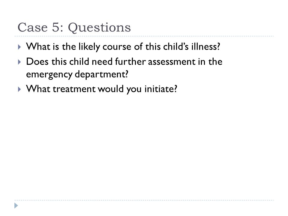 Case 5: Questions What is the likely course of this child's illness