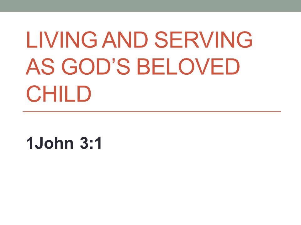Living and serving as God's beloved child