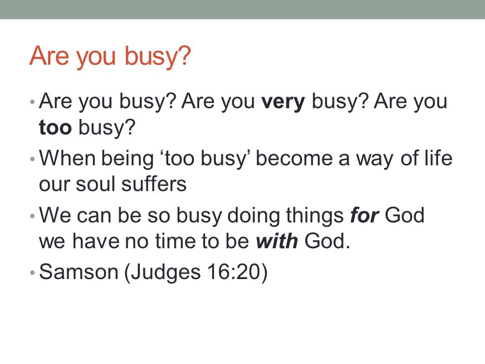 Are you busy Are you busy Are you very busy Are you too busy