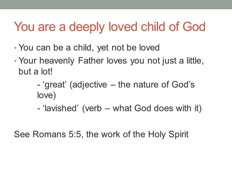 You are a deeply loved child of God