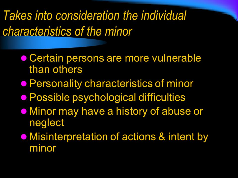 Takes into consideration the individual characteristics of the minor