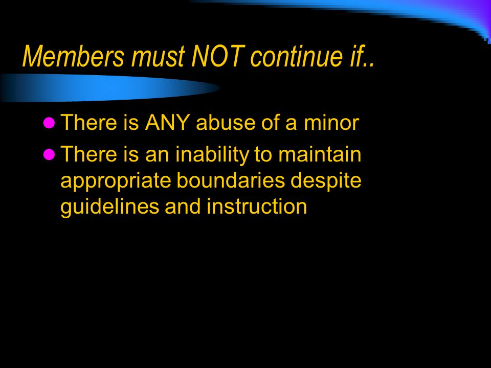 Members must NOT continue if..