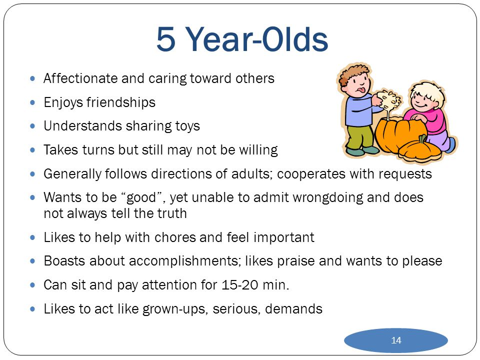 5 Year-Olds Affectionate and caring toward others Enjoys friendships