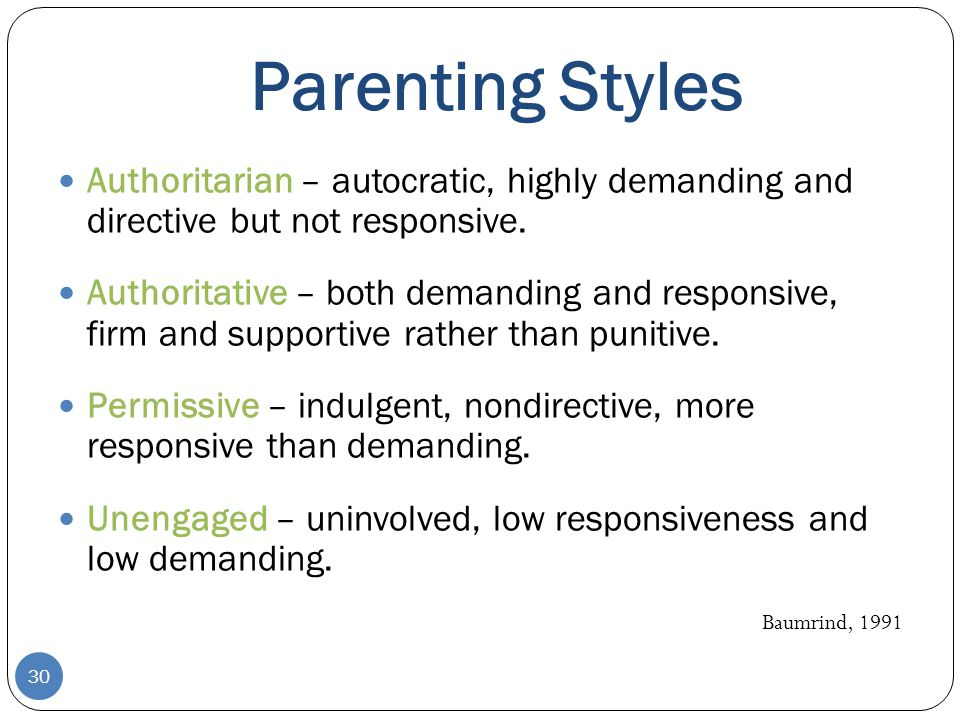 Parenting Styles Authoritarian – autocratic, highly demanding and directive but not responsive.