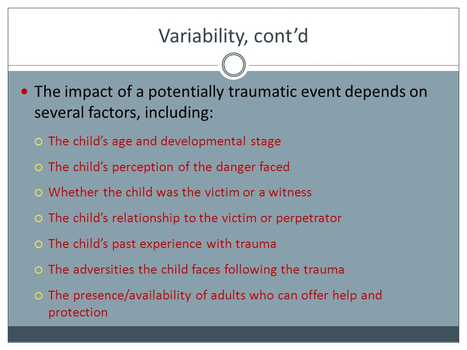 Variability, cont'd The impact of a potentially traumatic event depends on several factors, including: