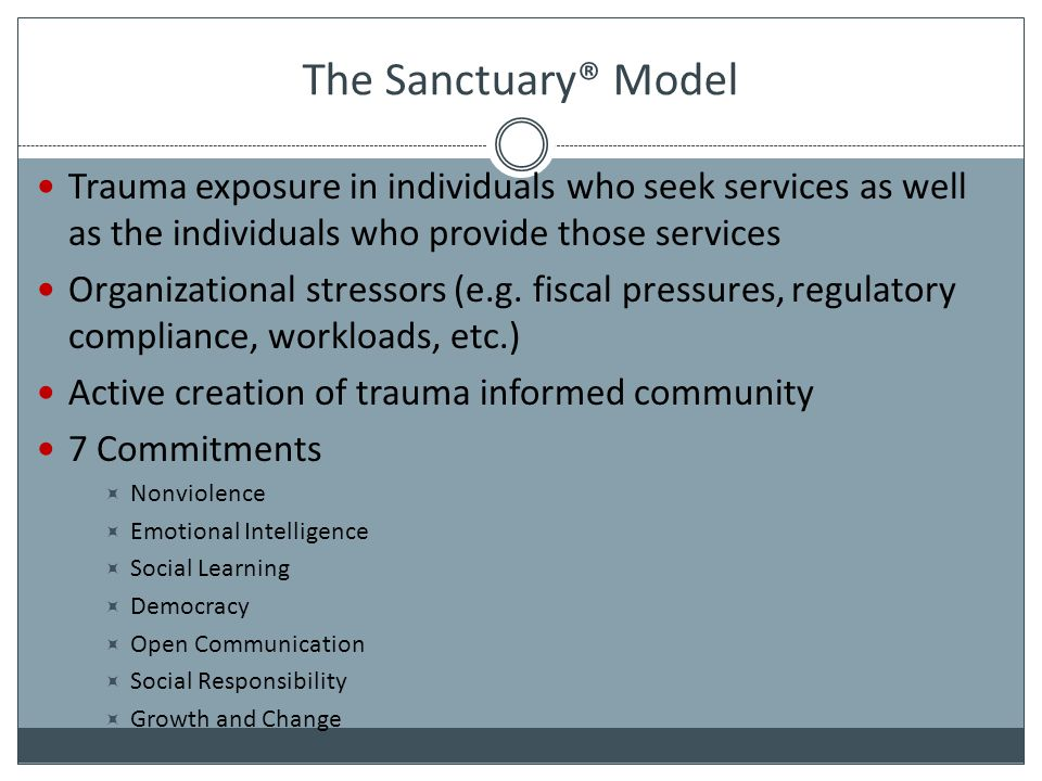 The Sanctuary® Model Trauma exposure in individuals who seek services as well as the individuals who provide those services.