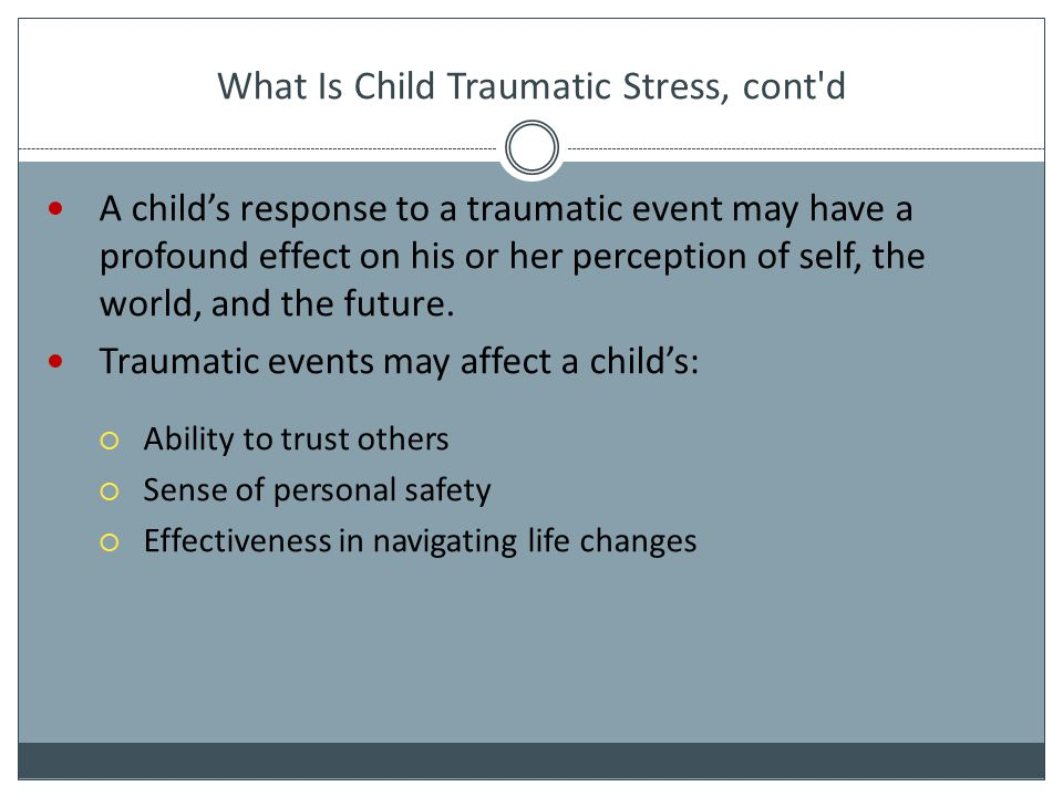 What Is Child Traumatic Stress, cont d