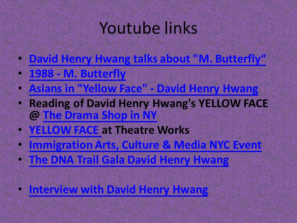 Youtube links David Henry Hwang talks about M. Butterfly