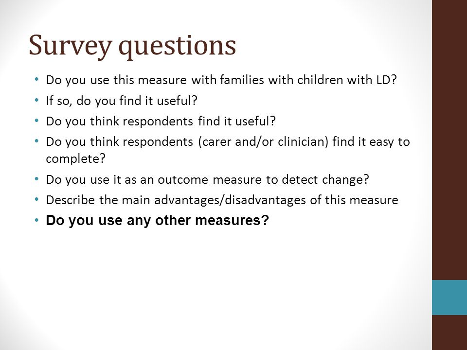 Survey questions Do you use this measure with families with children with LD If so, do you find it useful