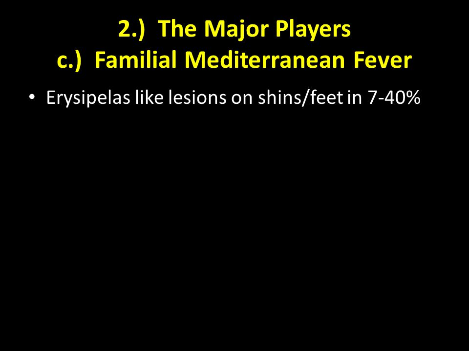 2.) The Major Players c.) Familial Mediterranean Fever