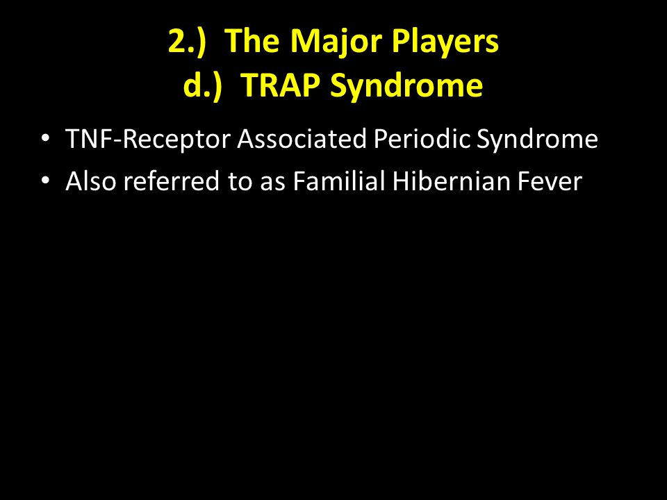 2.) The Major Players d.) TRAP Syndrome