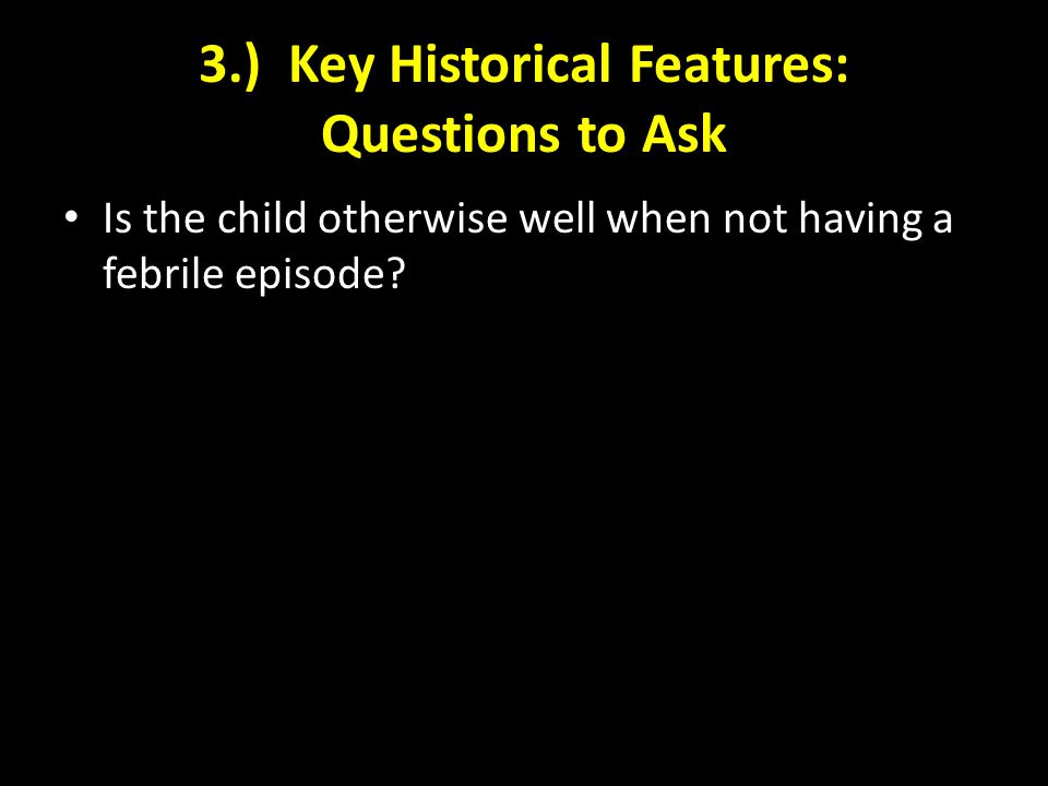 3.) Key Historical Features: Questions to Ask
