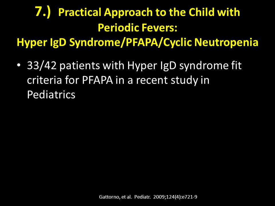 7.) Practical Approach to the Child with Periodic Fevers: Hyper IgD Syndrome/PFAPA/Cyclic Neutropenia