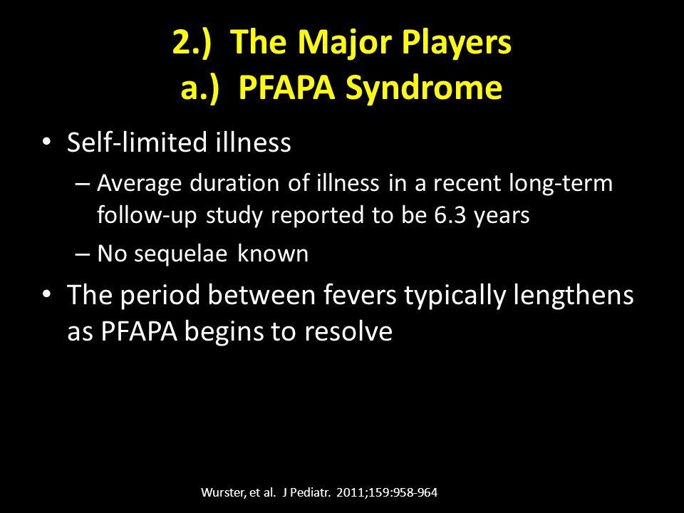 2.) The Major Players a.) PFAPA Syndrome