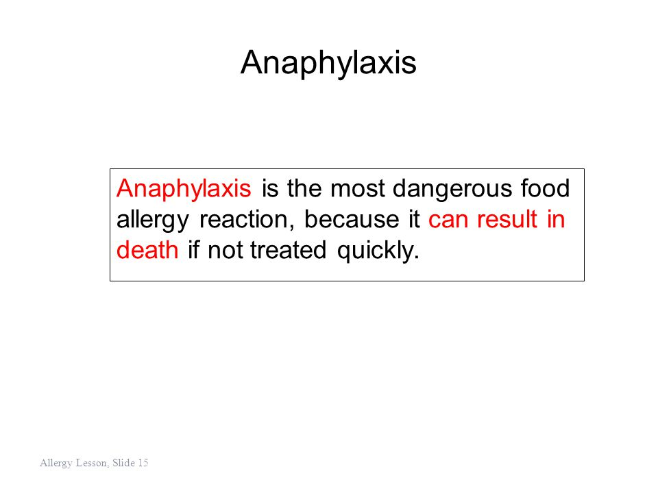Anaphylaxis Anaphylaxis is the most dangerous food allergy reaction, because it can result in death if not treated quickly.