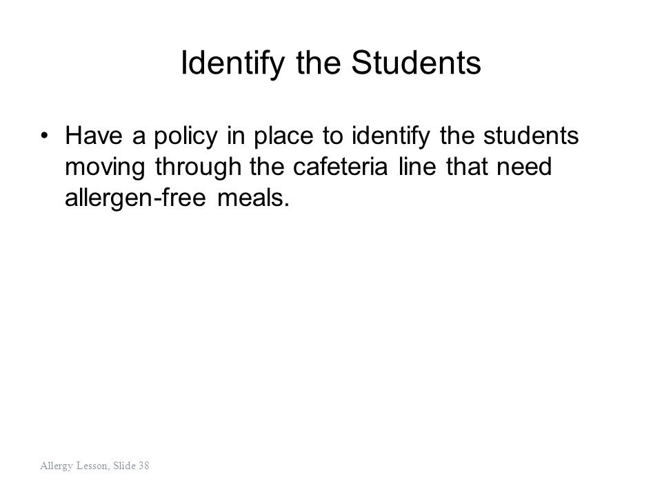 Identify the Students Have a policy in place to identify the students moving through the cafeteria line that need allergen-free meals.