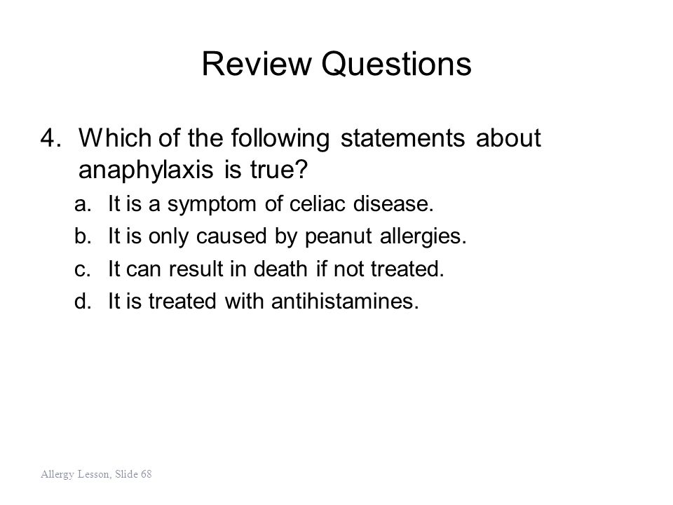 Review Questions Which of the following statements about anaphylaxis is true It is a symptom of celiac disease.