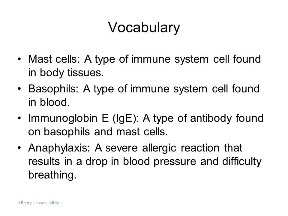 Vocabulary Mast cells: A type of immune system cell found in body tissues. Basophils: A type of immune system cell found in blood.