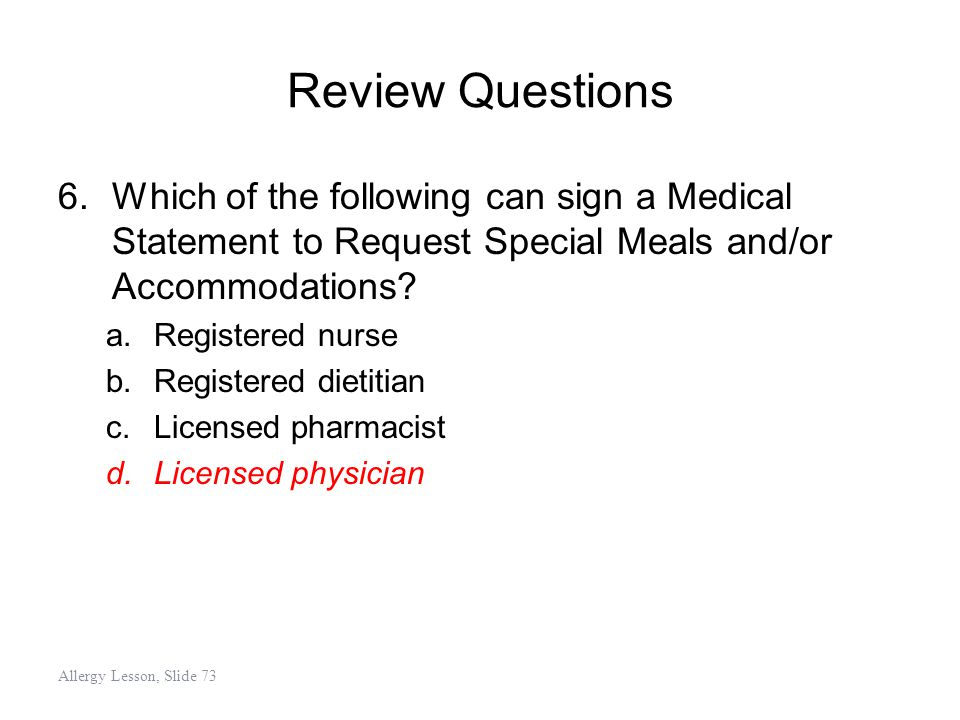 Review Questions Which of the following can sign a Medical Statement to Request Special Meals and/or Accommodations