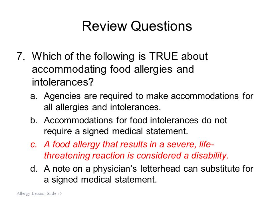 Review Questions Which of the following is TRUE about accommodating food allergies and intolerances