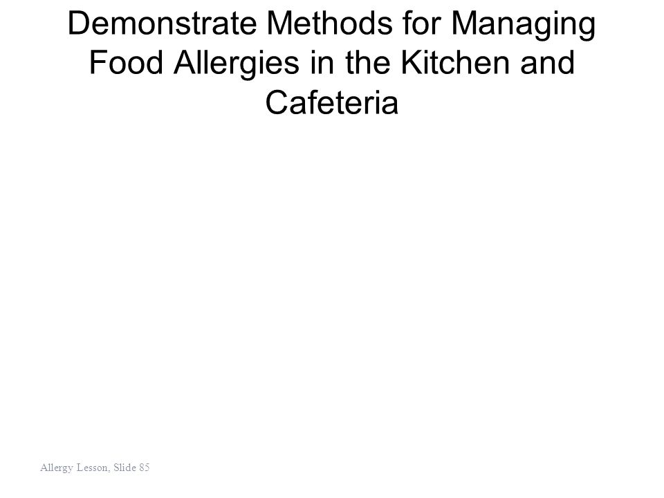 Demonstrate Methods for Managing Food Allergies in the Kitchen and Cafeteria