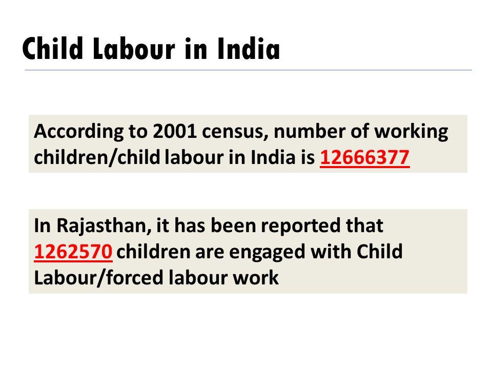 Child Labour in India According to 2001 census, number of working children/child labour in India is 12666377.
