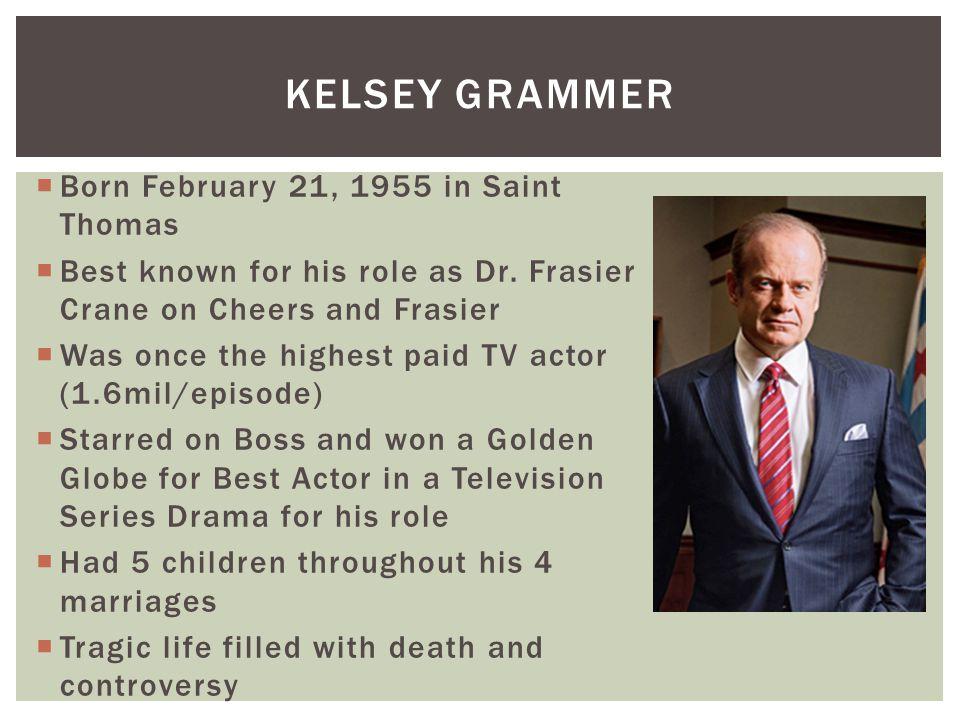 kELSEY GRAMMER Born February 21, 1955 in Saint Thomas