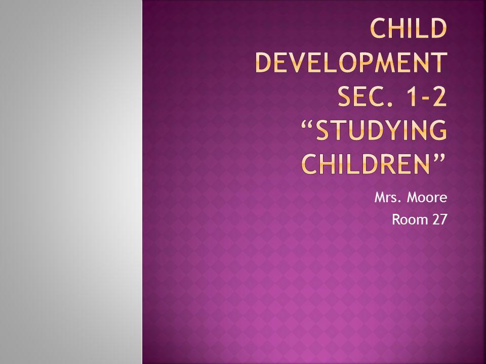 Child Development Sec. 1-2 Studying Children