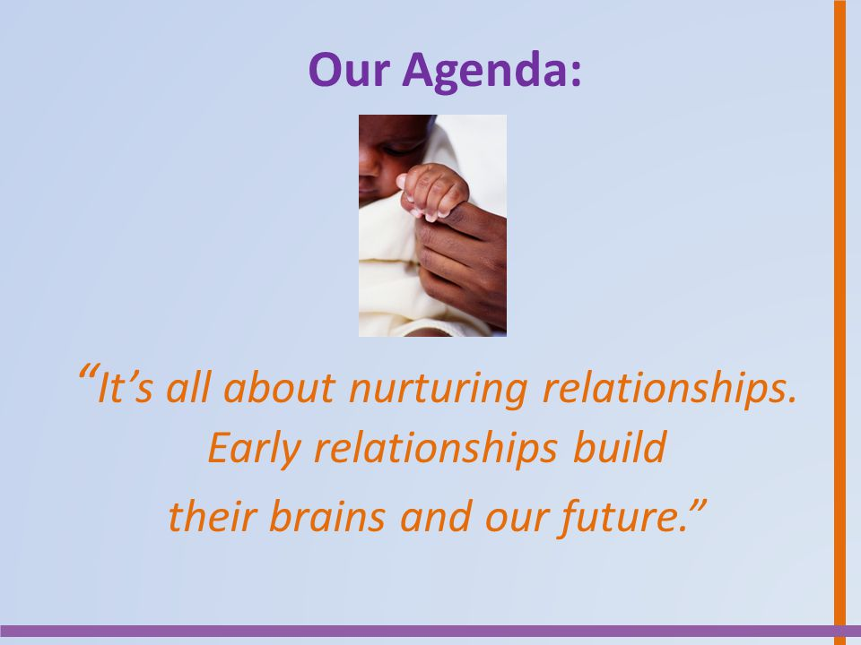 It's all about nurturing relationships. Early relationships build