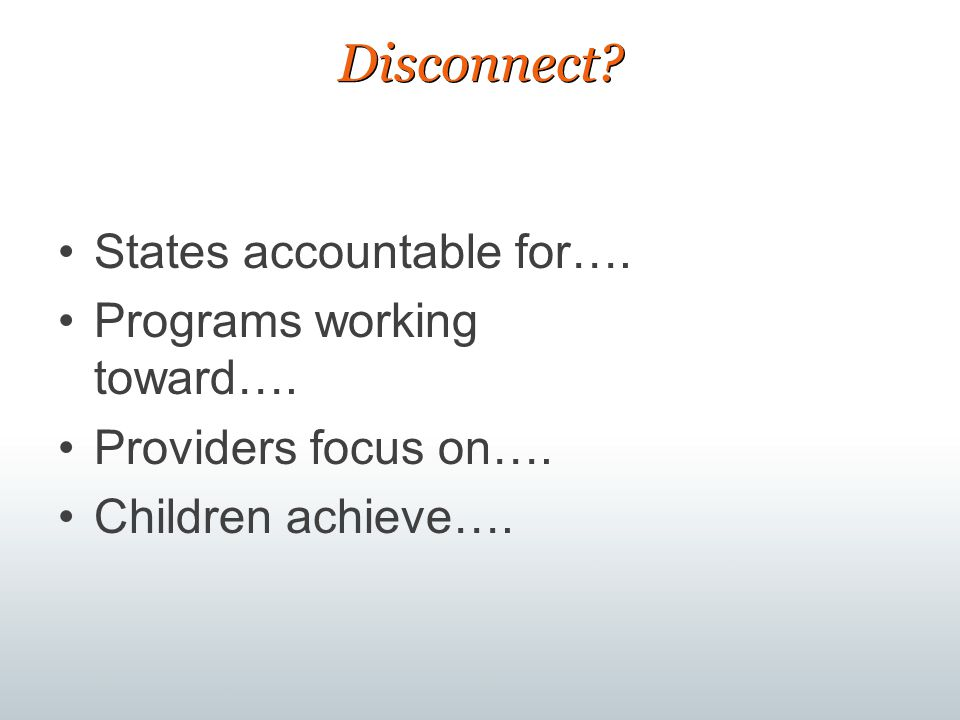 Disconnect States accountable for…. Programs working toward….