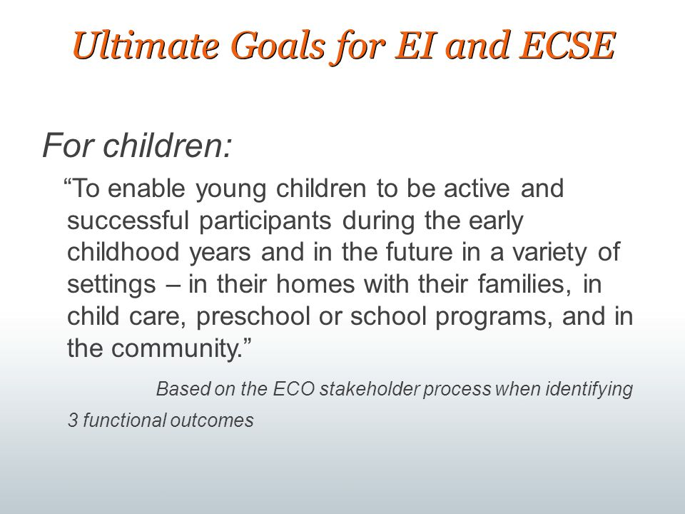 Ultimate Goals for EI and ECSE