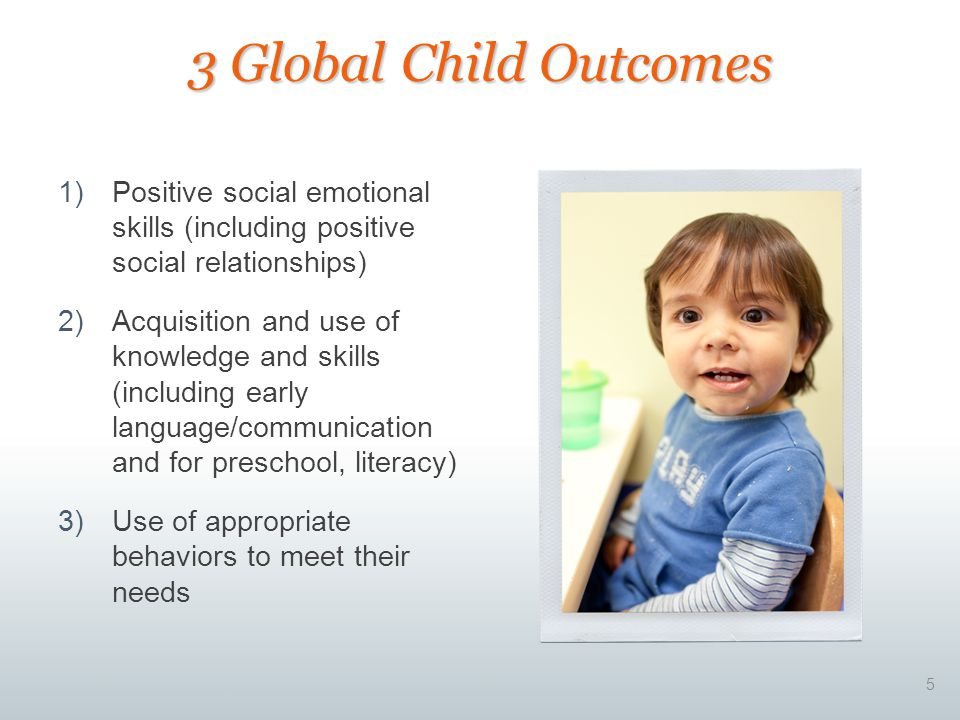 3 Global Child Outcomes Positive social emotional skills (including positive social relationships)