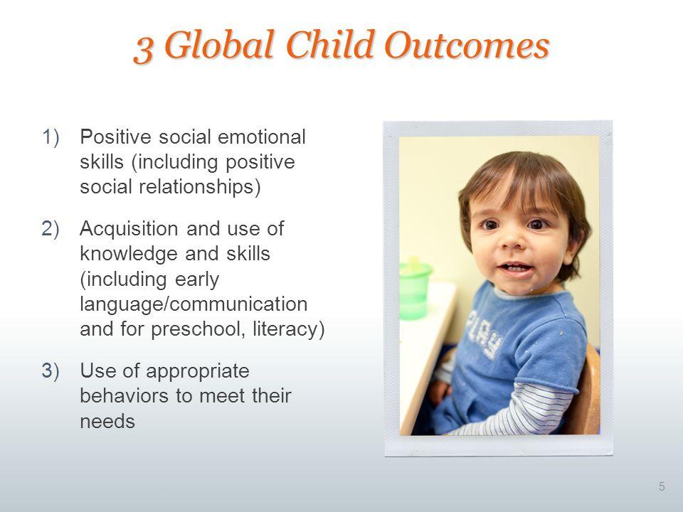 3 Global Child Outcomes Positive social emotional skills (including positive social relationships)