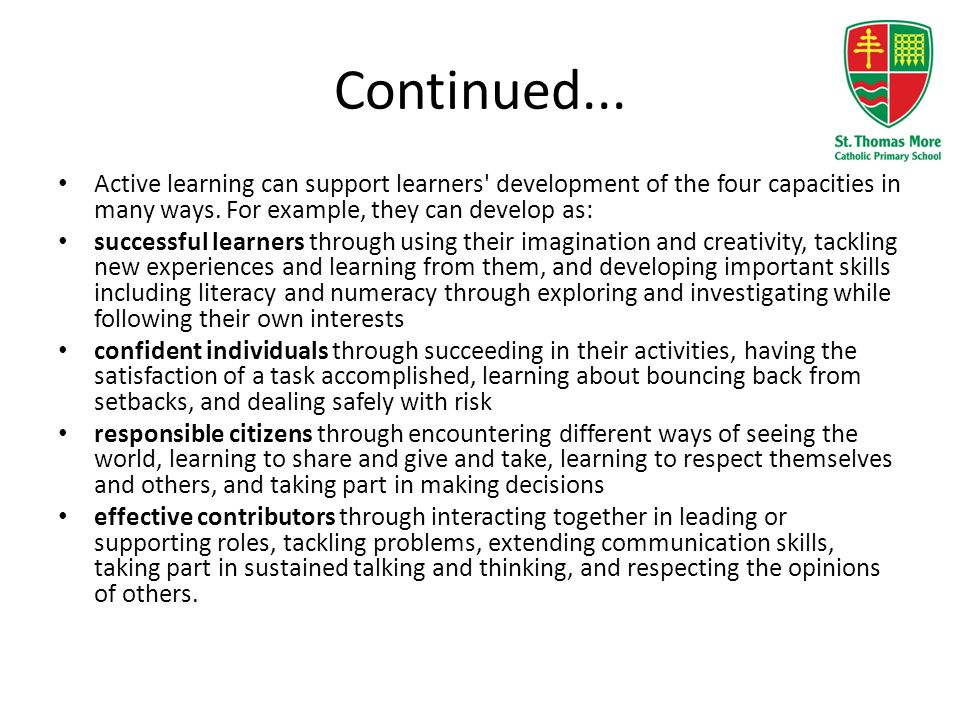 Continued... Active learning can support learners development of the four capacities in many ways. For example, they can develop as: