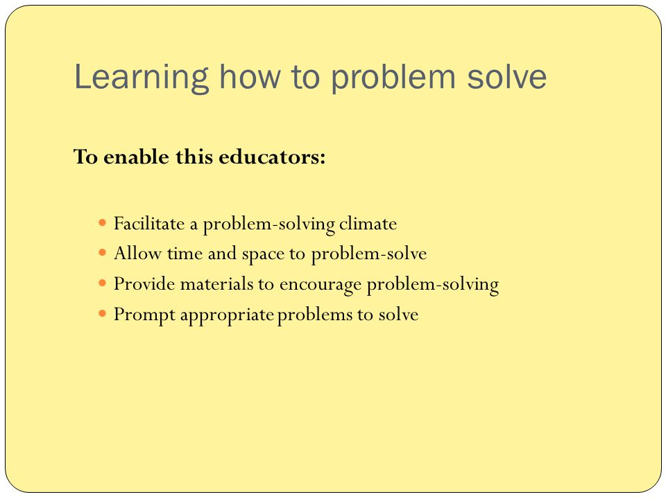 Learning how to problem solve