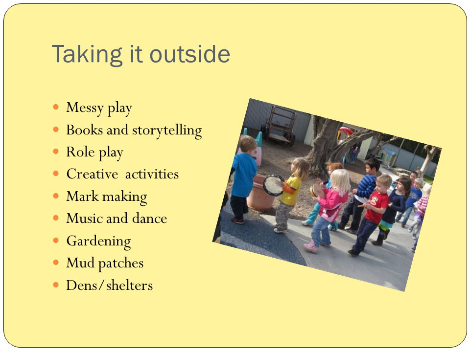 Taking it outside Messy play Books and storytelling Role play