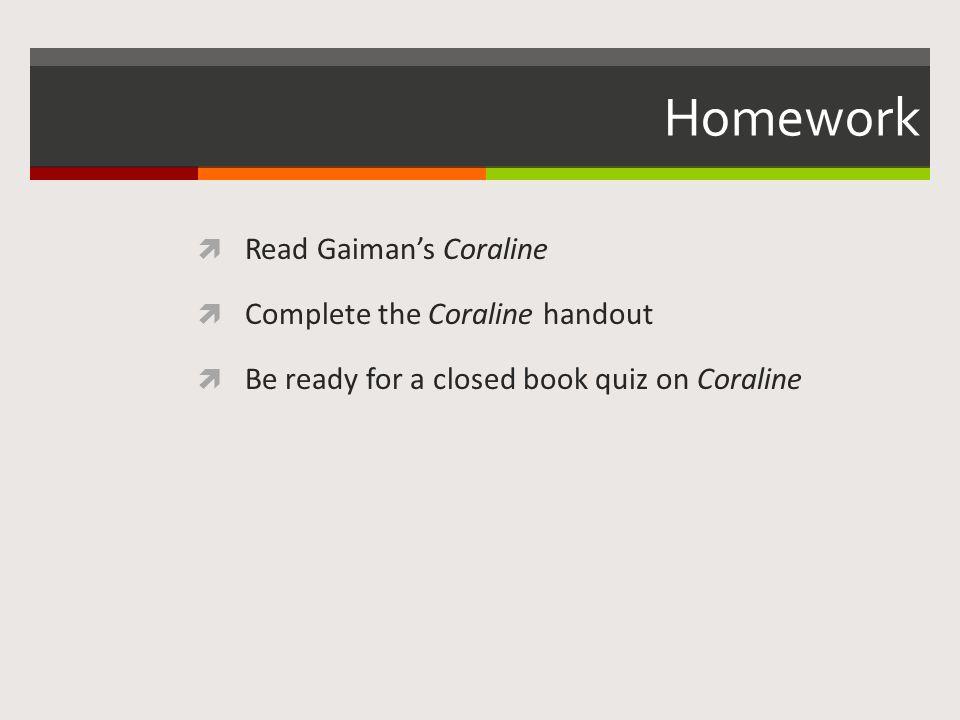 Homework Read Gaiman's Coraline Complete the Coraline handout