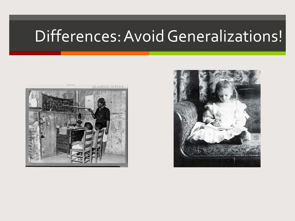 Differences: Avoid Generalizations!