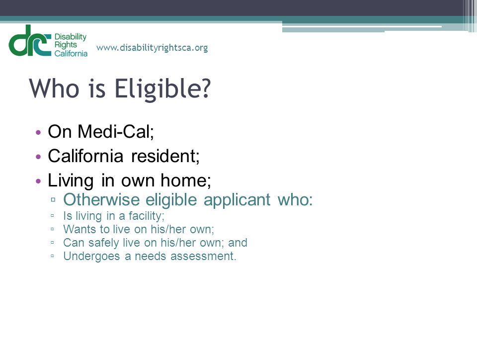 Who is Eligible On Medi-Cal; California resident; Living in own home;