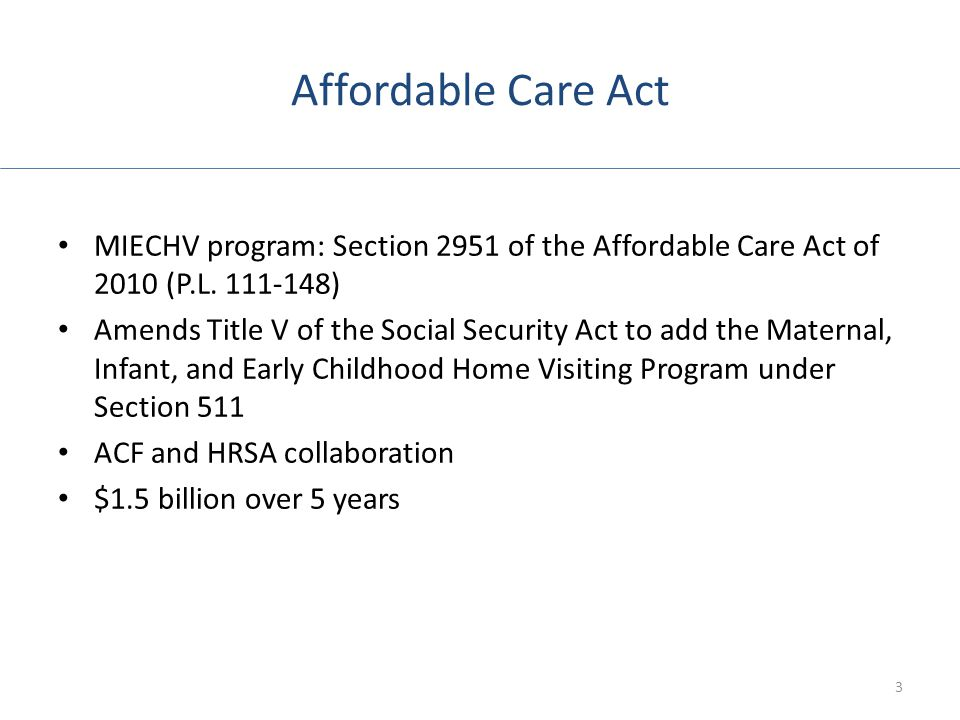 Affordable Care Act MIECHV program: Section 2951 of the Affordable Care Act of 2010 (P.L. 111-148)