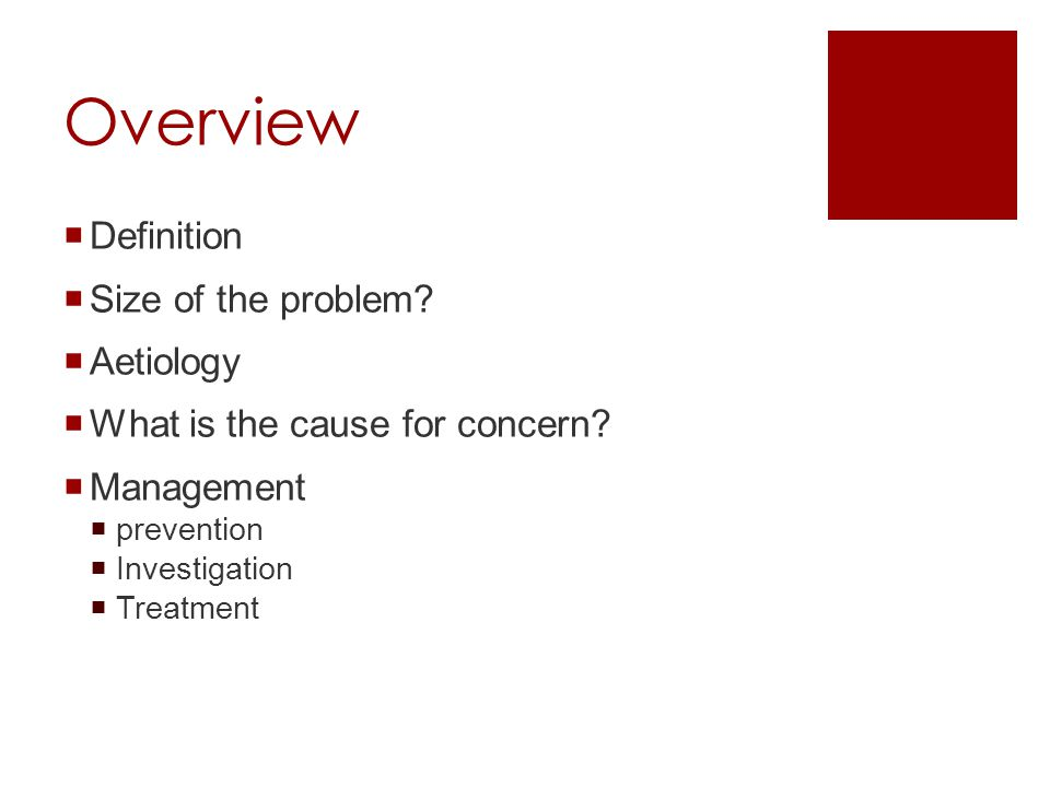 Overview Definition Size of the problem Aetiology