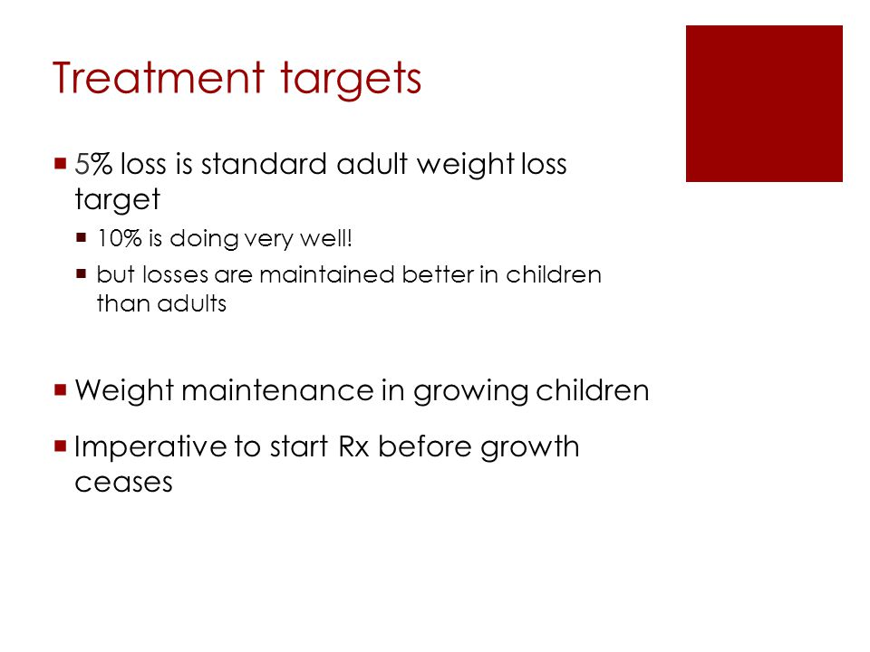 Treatment targets 5% loss is standard adult weight loss target
