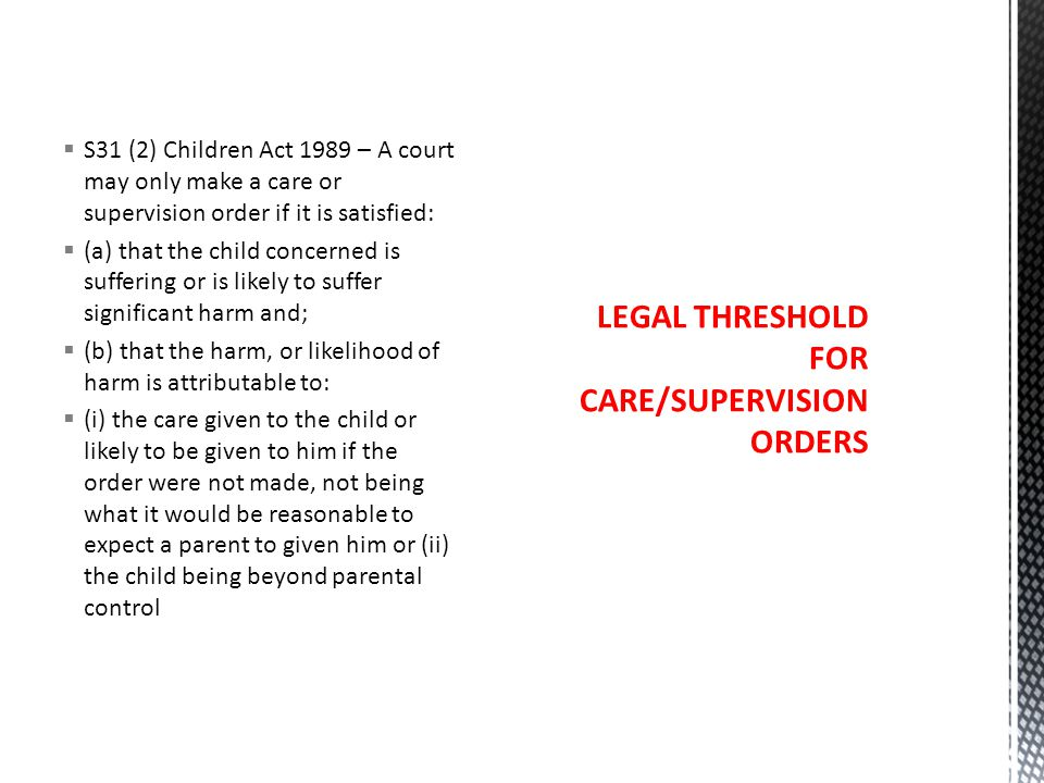 LEGAL THRESHOLD FOR CARE/SUPERVISION ORDERS